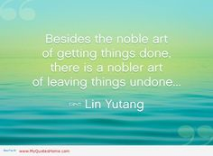 nobler art of leaving things undone